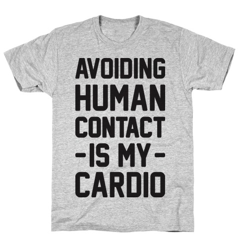 Avoiding Human Contact Is My Cardio T-Shirt