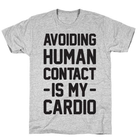 Avoiding Human Contact Is My Cardio T-Shirt