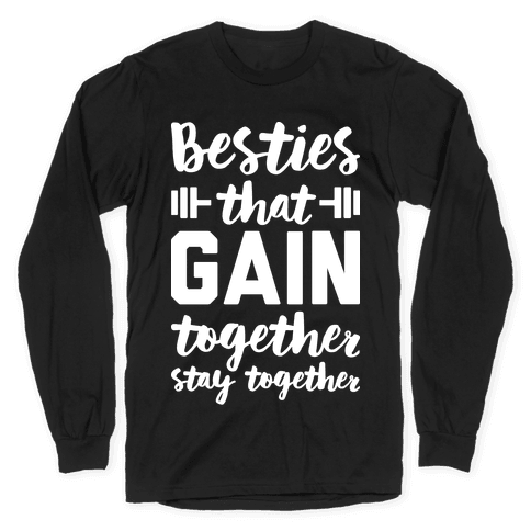 Besties That Gain Together Stay Together Long Sleeve T-Shirt