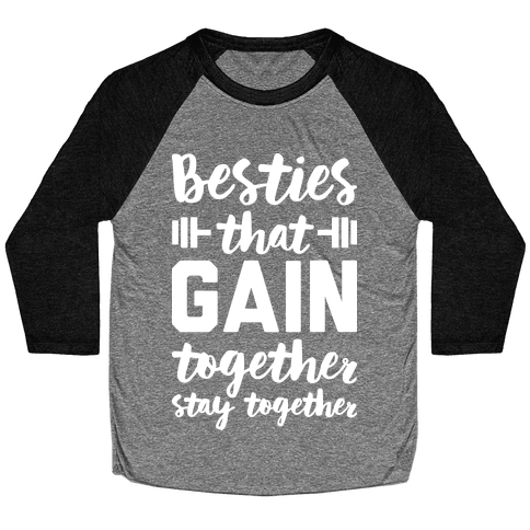 Besties That Gain Together Stay Together Baseball Tee