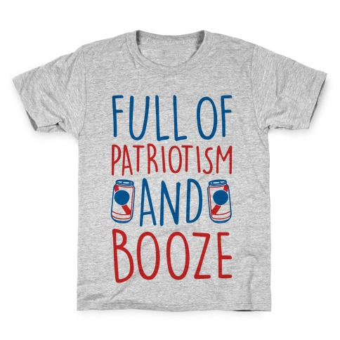 Full of Patriotism and Booze Kids T-Shirt