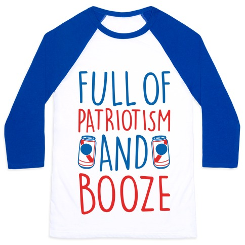 Full of Patriotism and Booze  Baseball Tee