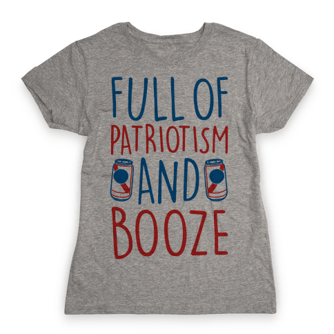 Full of Patriotism and Booze Womens T-Shirt