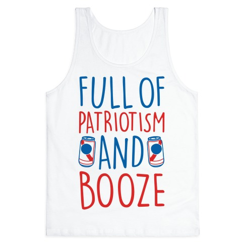 Full of Patriotism and Booze  Tank Top