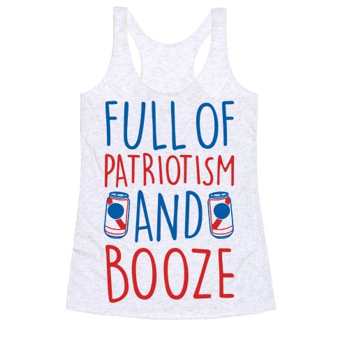 Full of Patriotism and Booze  Racerback Tank Top