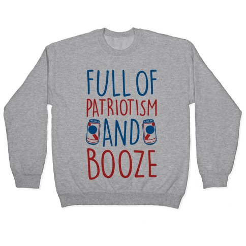 Full of Patriotism and Booze Pullover