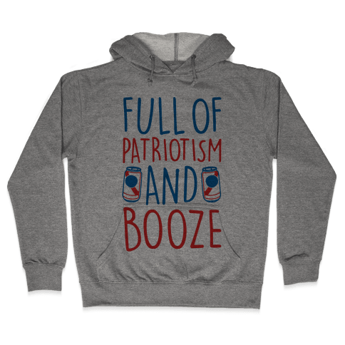 Full of Patriotism and Booze Hooded Sweatshirt