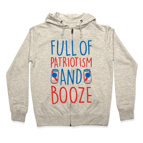 Full of Patriotism and Booze  Zip Hoodie