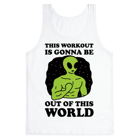 This Workout Is Gonna Be Out Of This World Tank Top