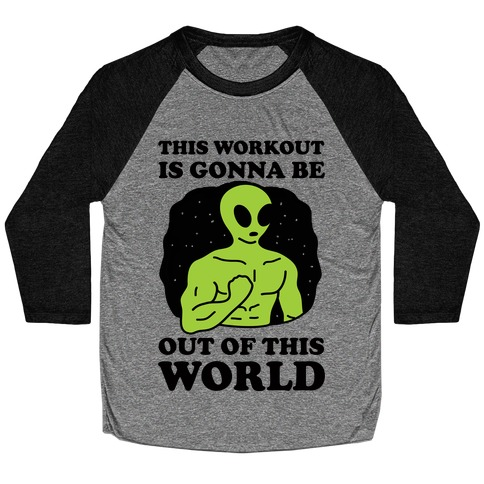 This Workout Is Gonna Be Out Of This World Baseball Tee