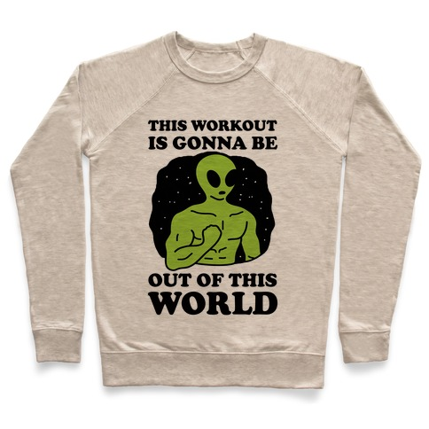 This Workout Is Gonna Be Out Of This World Pullover