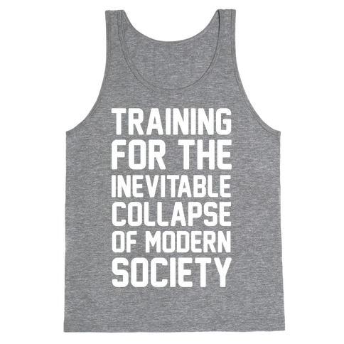 Training For The Inevitable Collapse of Modern Socieyu Tank Top