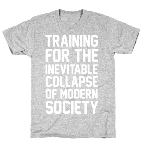 Training For The Inevitable Collapse of Modern Socieyu T-Shirt
