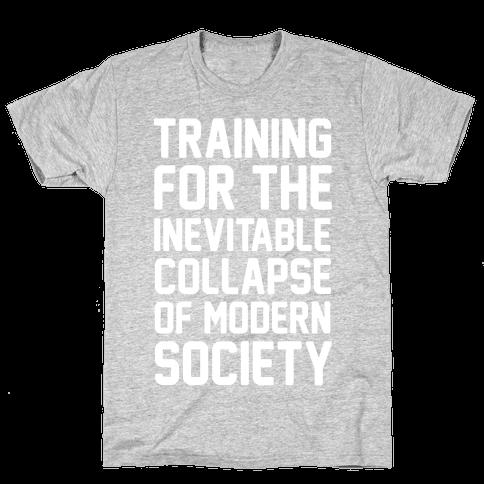 Training For The Inevitable Collapse of Modern Socieyu Mens T-Shirt