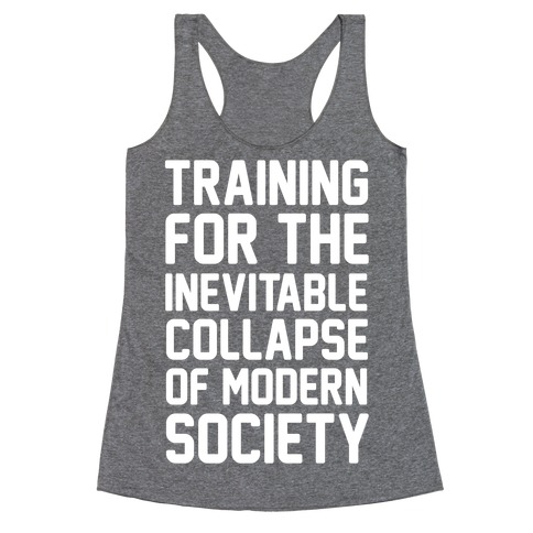 d313a57539918 Training For The Inevitable Collapse of Modern Socieyu Racerback Tank Top