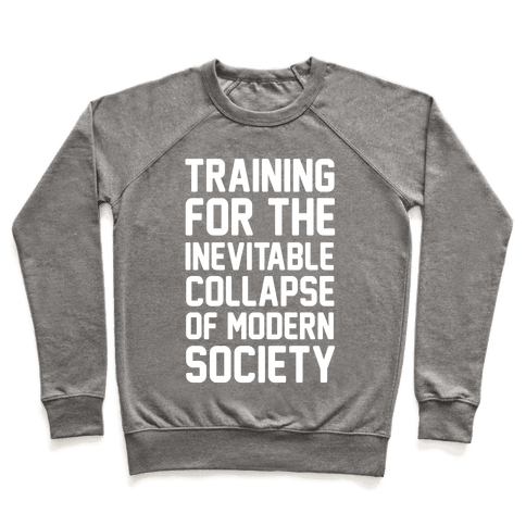 Training For The Inevitable Collapse of Modern Socieyu Pullover