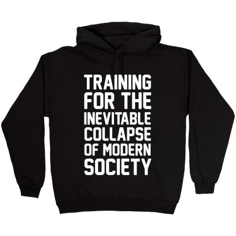 Training For The Inevitable Collapse of Modern Socieyu Hooded Sweatshirt