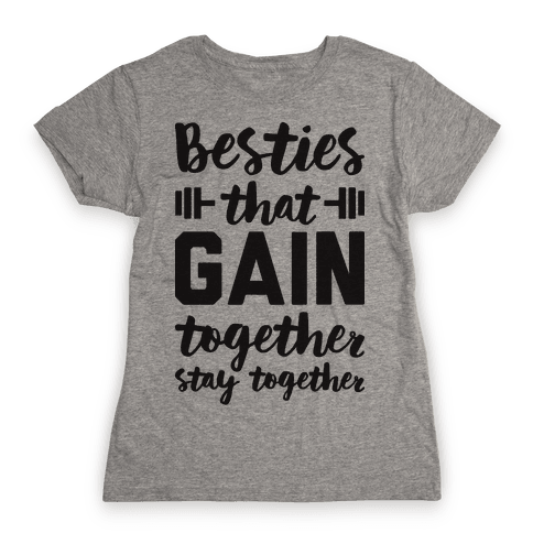 Besties That Gain Together Stay Together Womens T-Shirt