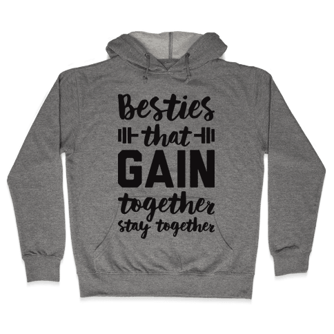 Besties That Gain Together Stay Together Hooded Sweatshirt