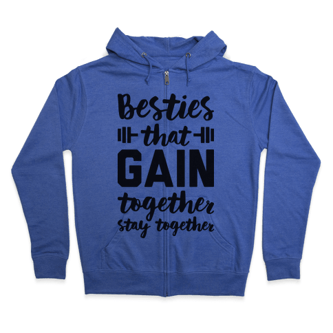 Besties That Gain Together Stay Together Zip Hoodie