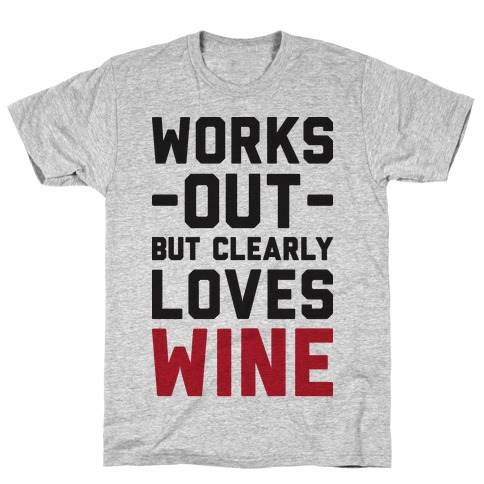 Works Out But Clearly Loves Wine T-Shirt