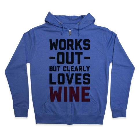 Works Out But Clearly Loves Wine Zip Hoodie
