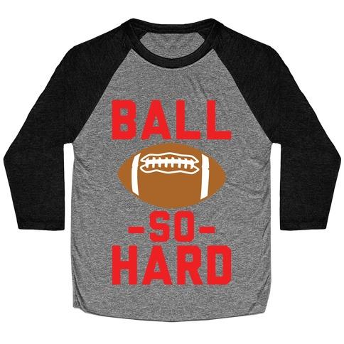 Ball So Hard Baseball Tee