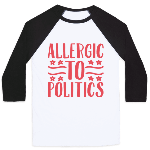 Allergic To Politics Baseball Tee