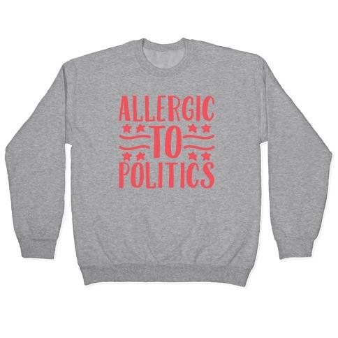 Allergic To Politics Pullover