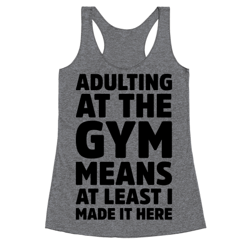 Adulting At The Gym Means At Least I Made It Here Racerback Tank Top