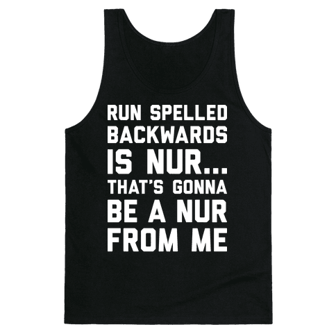 Run Spelled Backwards Is Nur...That's Gonna Be Nur From Me Tank Top
