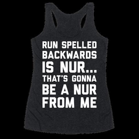 Run Spelled Backwards Is Nur...That's Gonna Be Nur From Me Racerback Tank Top