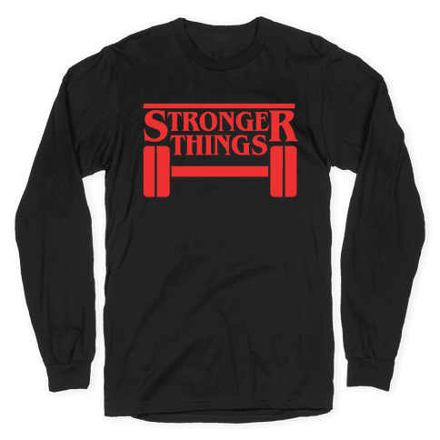 Stronger Things Long Sleeve T-Shirt