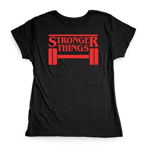 Stronger Things Womens T-Shirt