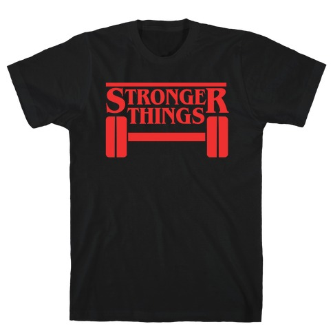 Stronger Things T-Shirt