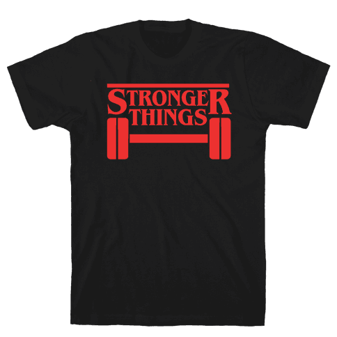 Stronger Things Mens/Unisex T-Shirt