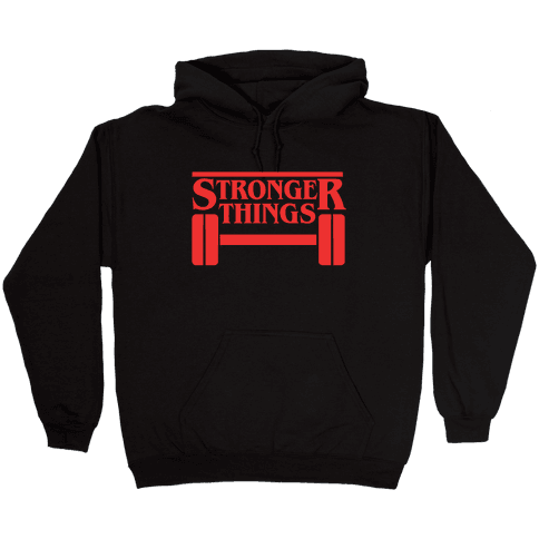 Stronger Things Hooded Sweatshirt