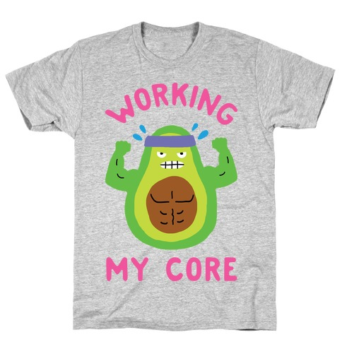 Working My Core T-Shirt