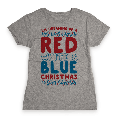 I'm Dreaming of a Red White and Blue Christmas Womens T-Shirt