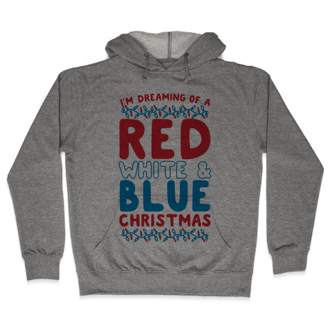 I'm Dreaming of a Red White and Blue Christmas Hooded Sweatshirt