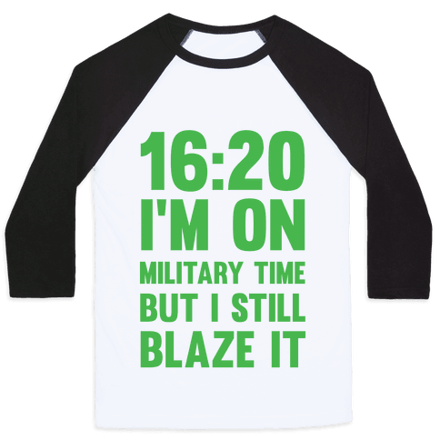 16:20 I'm On Military Time But I Still Blaze It Baseball Tee