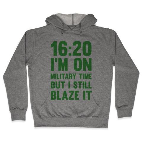 16:20 I'm On Military Time But I Still Blaze It Hooded Sweatshirt