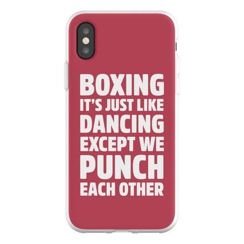 Boxing: It's Just Like Dancing Except We Punch Each Other Phone Flexi-Case