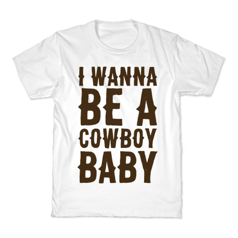 I Wanna be a Cowboy Baby Kids T-Shirt