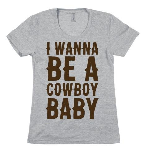 I Wanna be a Cowboy Baby Womens T-Shirt