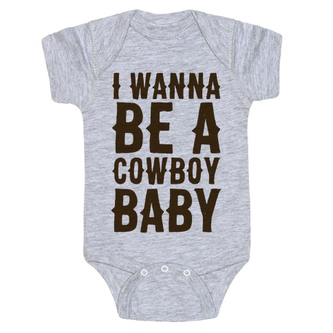 I Wanna be a Cowboy Baby Baby Onesy