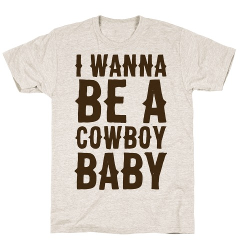 I Wanna be a Cowboy Baby Mens/Unisex T-Shirt