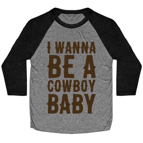 I Wanna be a Cowboy Baby Baseball Tee