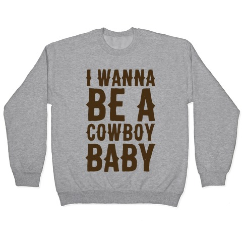 I Wanna be a Cowboy Baby Pullover