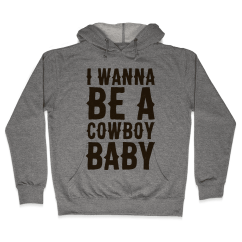 I Wanna be a Cowboy Baby Hooded Sweatshirt